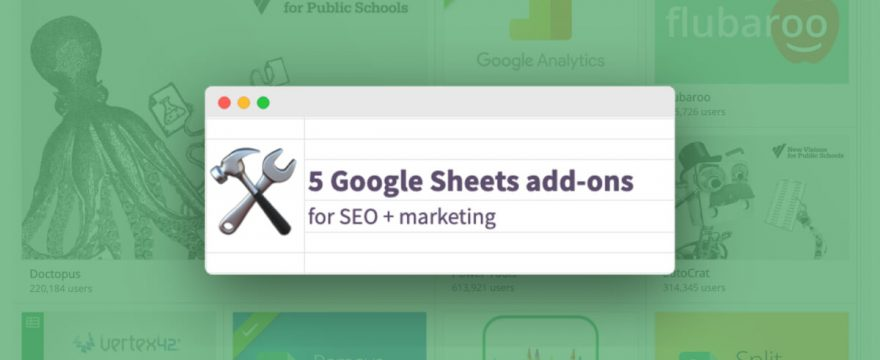 5 Google Sheets Add-ons for SEO