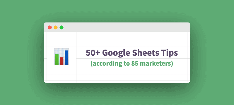 50+ Google Sheets Tips & Tricks (according to 85 marketers)